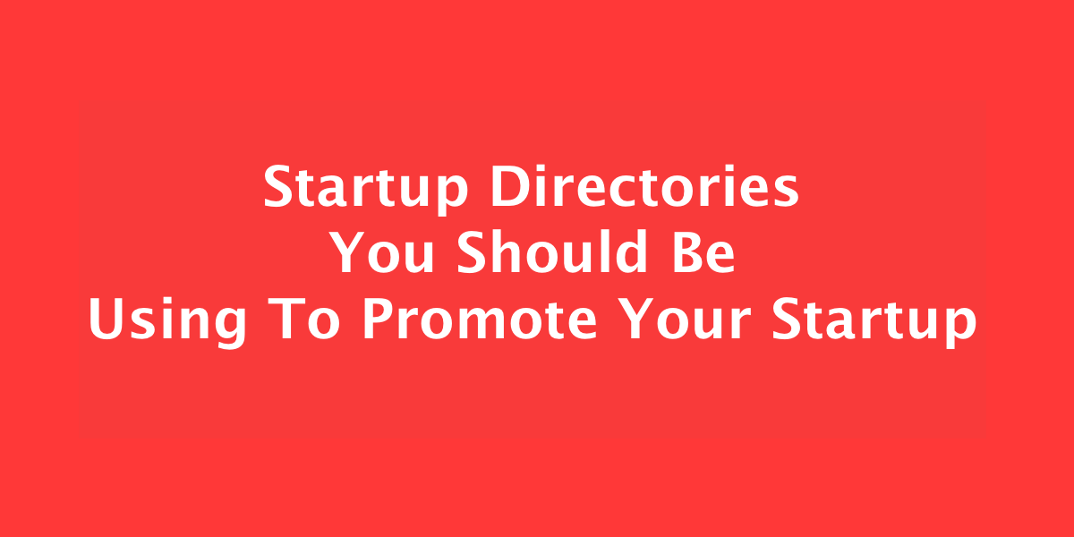 Startup Directories You Should Be Using To Promote Your Startup